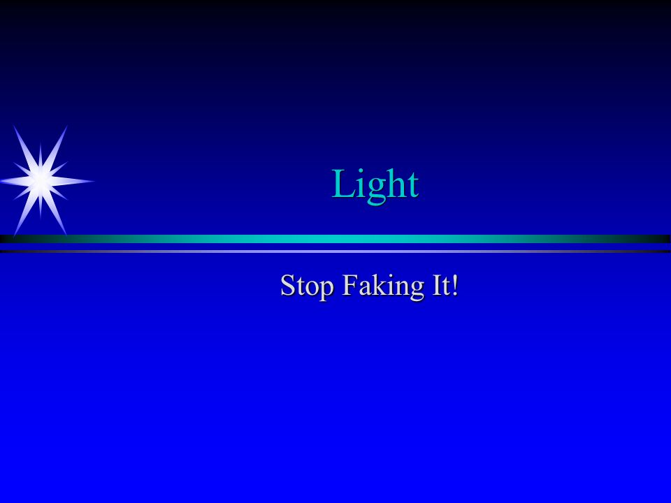 Light Stop Faking It!