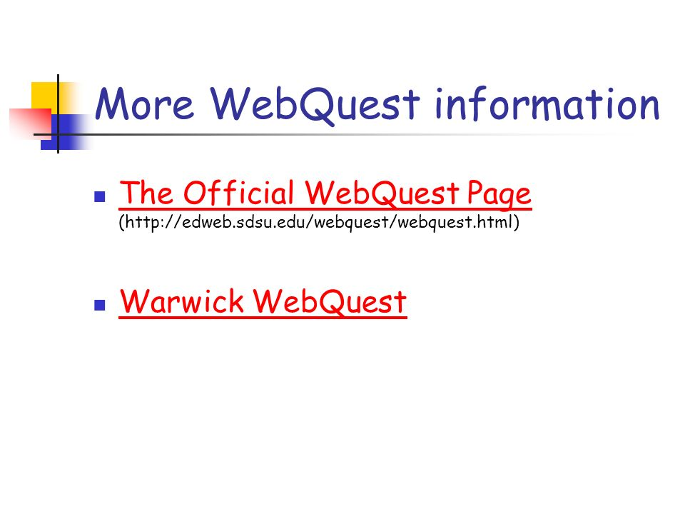 More WebQuest information The Official WebQuest Page (http://edweb.sdsu.edu/webquest/webquest.html) The Official WebQuest Page Warwick WebQuest