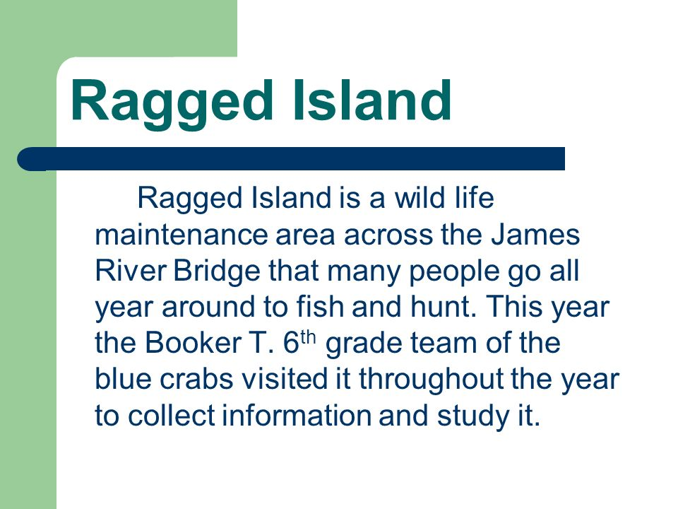 Ragged Island Ragged Island is a wild life maintenance area across the James River Bridge that many people go all year around to fish and hunt.