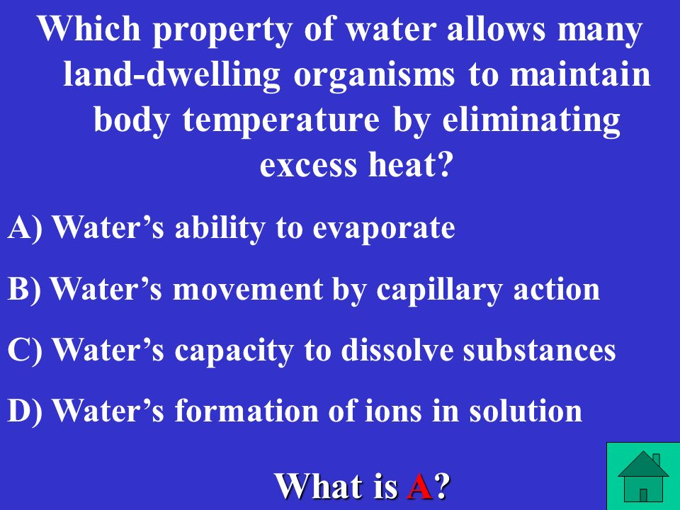 What is B? Water is considered the universal solvent because- A) A) water has a high boiling point B) B) water is a polar molecule C) C) water is less