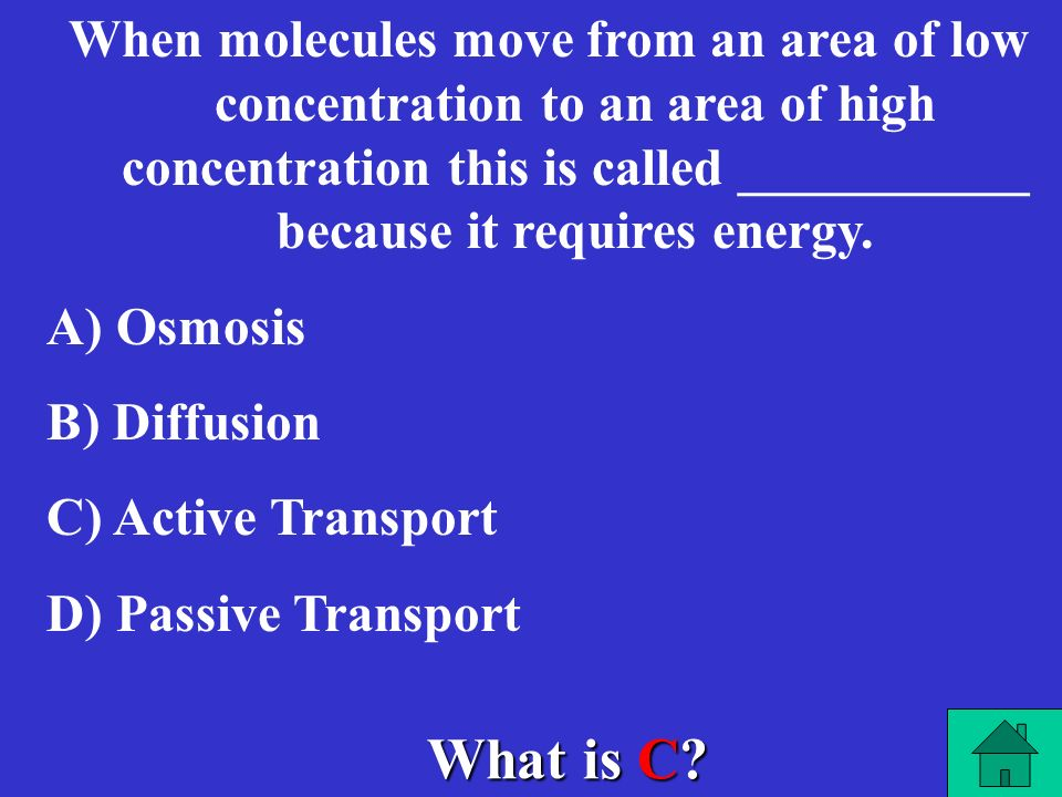 What is A? The movement of molecules from an area of high concentration to low concentration is called- A) A) Diffusion B) B) Osmosis C) C) Active Tra