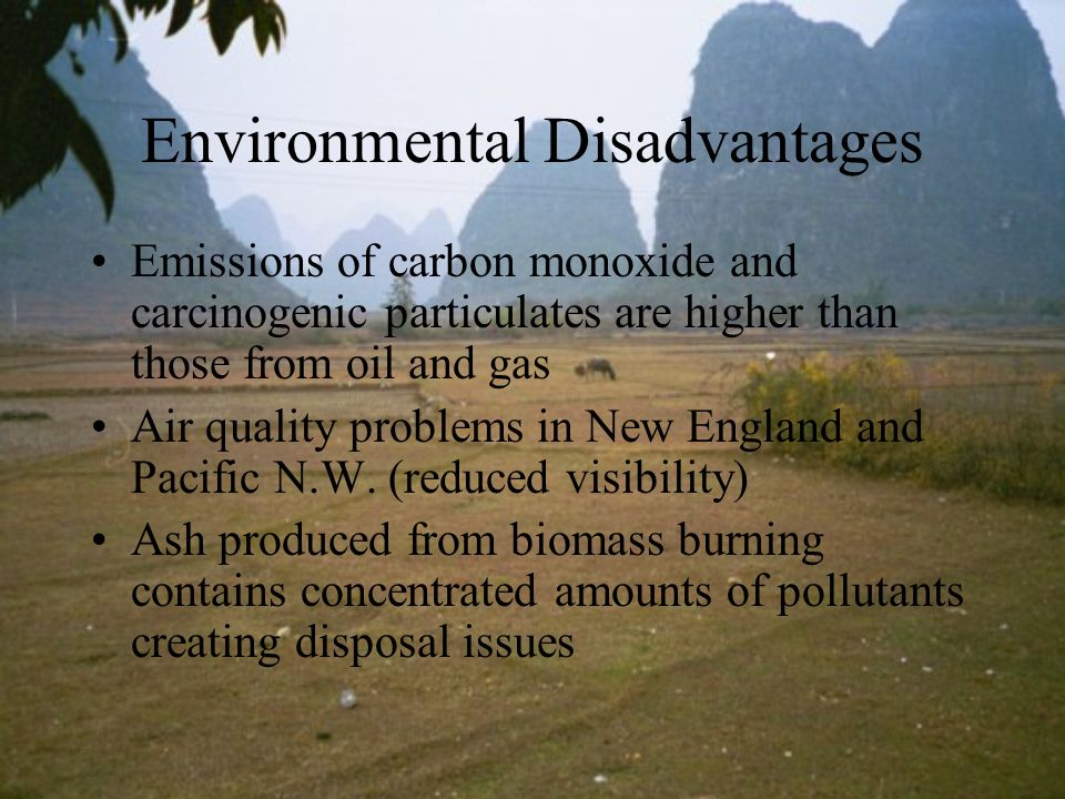 Environmental Disadvantages Emissions of carbon monoxide and carcinogenic particulates are higher than those from oil and gas Air quality problems in