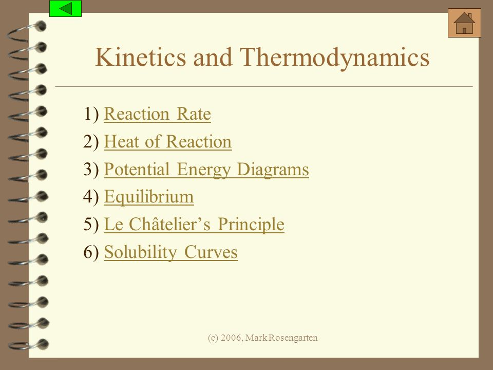 (c) 2006, Mark Rosengarten Kinetics and Thermodynamics 1) Reaction RateReaction Rate 2) Heat of ReactionHeat of Reaction 3) Potential Energy DiagramsP