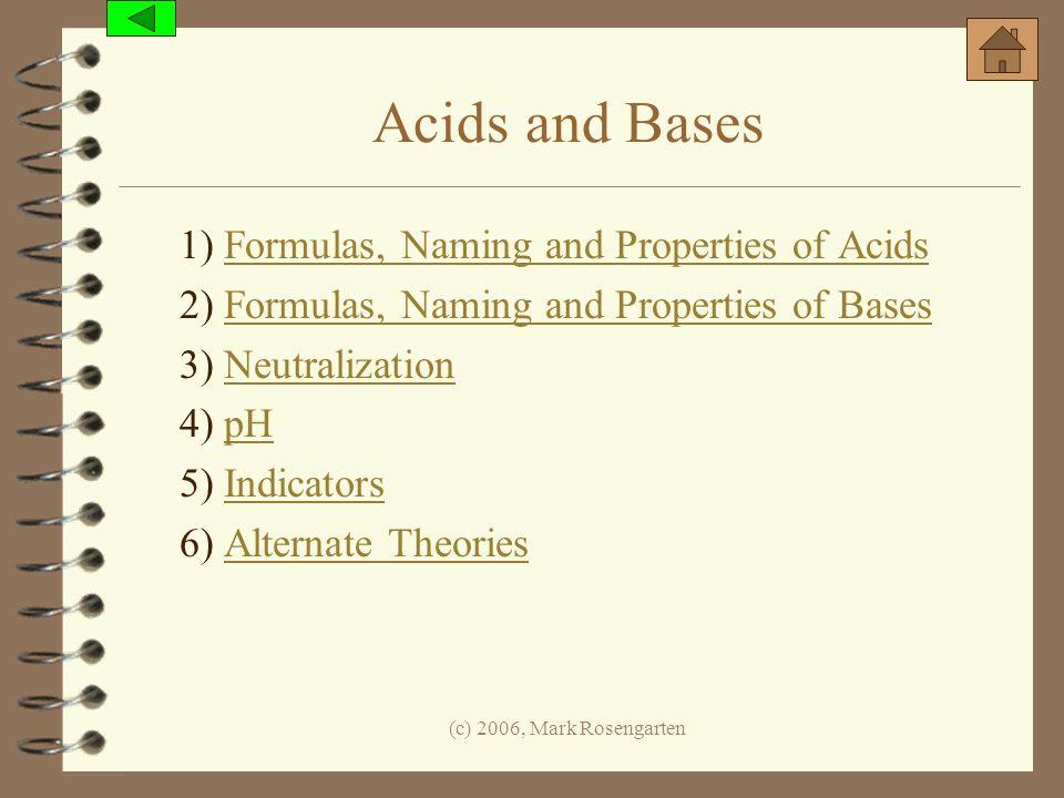 (c) 2006, Mark Rosengarten Acids and Bases 1) Formulas, Naming and Properties of AcidsFormulas, Naming and Properties of Acids 2) Formulas, Naming and
