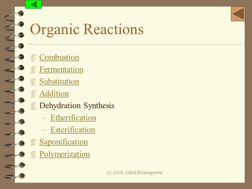 (c) 2006, Mark Rosengarten Organic Reactions 4 Combustion Combustion 4 Fermentation Fermentation 4 Substitution Substitution 4 Addition Addition 4 Deh