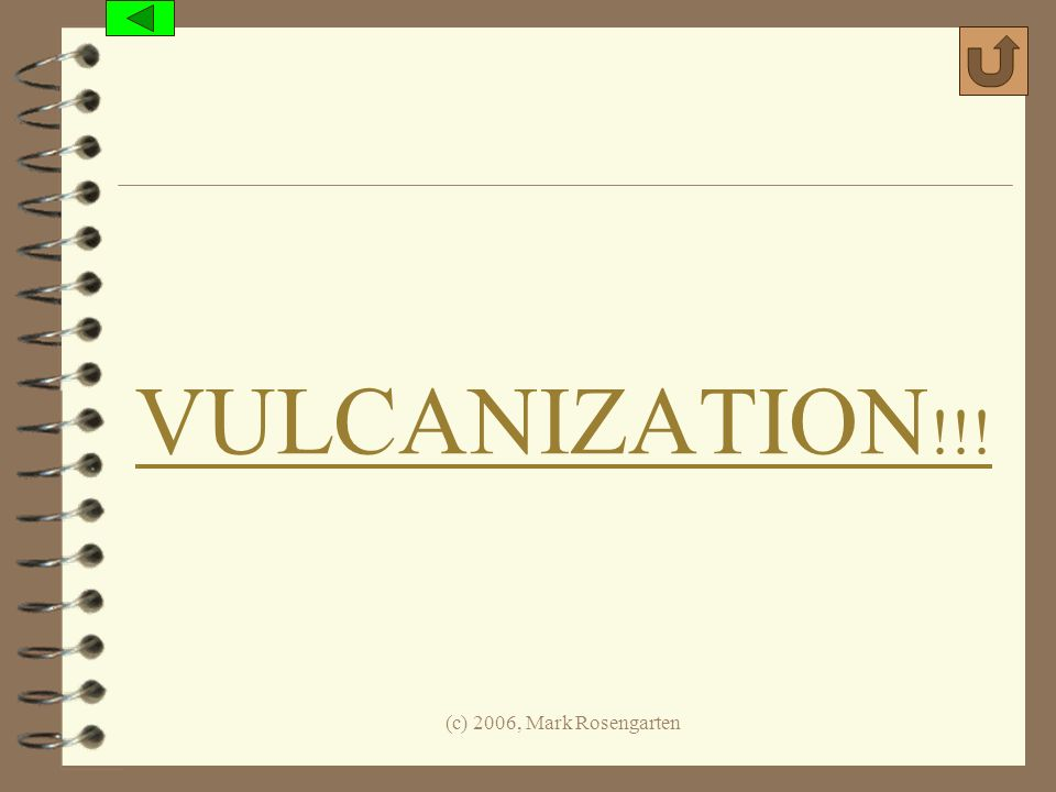 (c) 2006, Mark Rosengarten VULCANIZATION !!!
