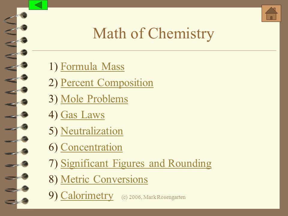 (c) 2006, Mark Rosengarten Math of Chemistry 1) Formula MassFormula Mass 2) Percent CompositionPercent Composition 3) Mole ProblemsMole Problems 4) Ga