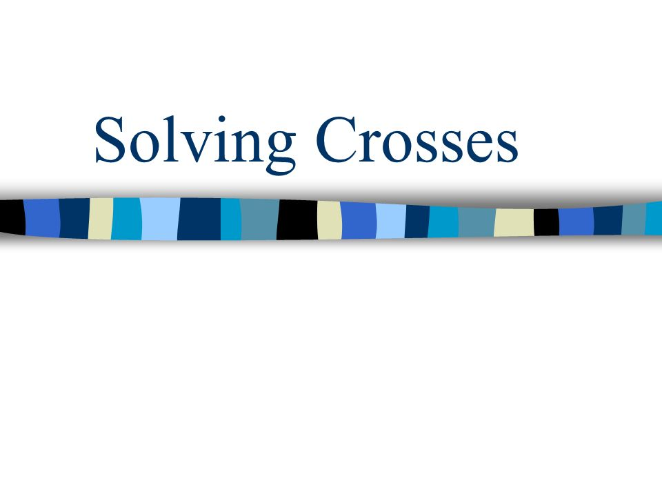 Solving Crosses