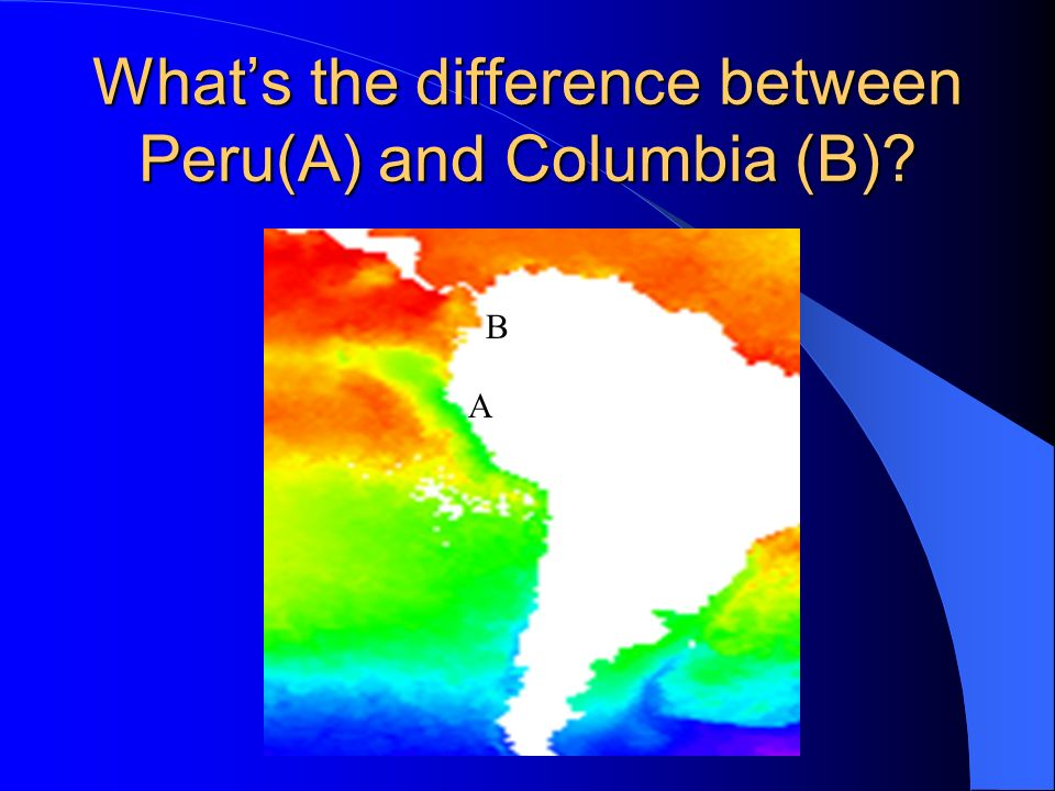 Whats the difference between Peru(A) and Columbia (B)? B A