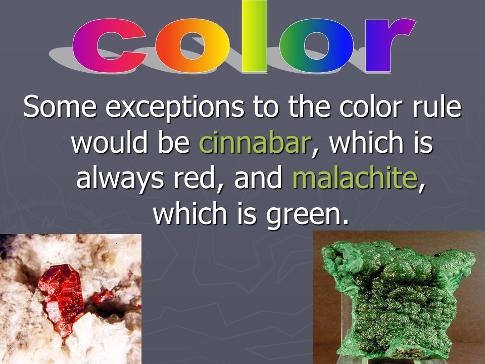 Color is the most easily observed mineral property and the least useful!