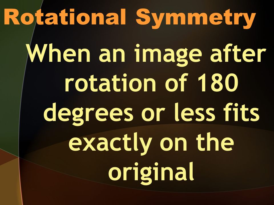 Rotational Symmetry When an image after rotation of 180 degrees or less fits exactly on the original