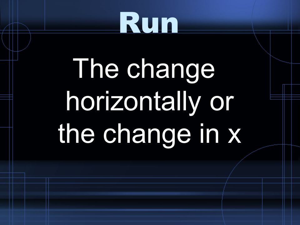 Run The change horizontally or the change in x