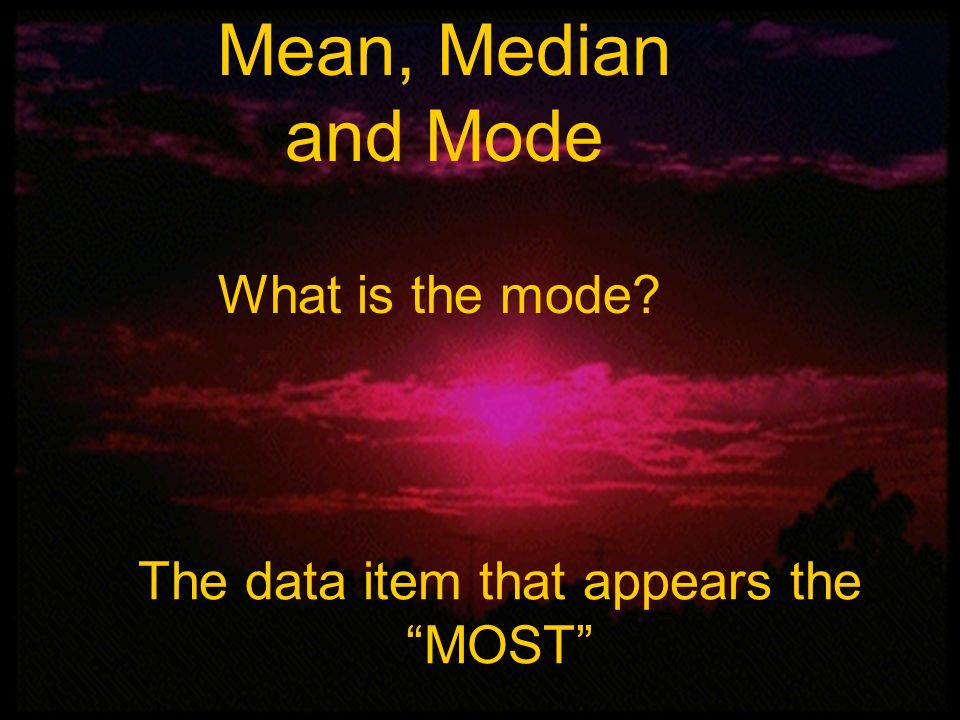 Mean, Median, and Mode Mean, Median and Mode 2, 1, 0, 1, 5, 3, 4, 2, 0, 3, 1, 2 Mean 2 Range 5 Median 2 Mode 1 and 2