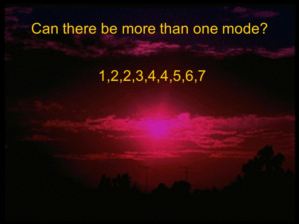 1,2,2,3,4,4,5,6,7 Yes, there are two modes. What are they? 2 and 4