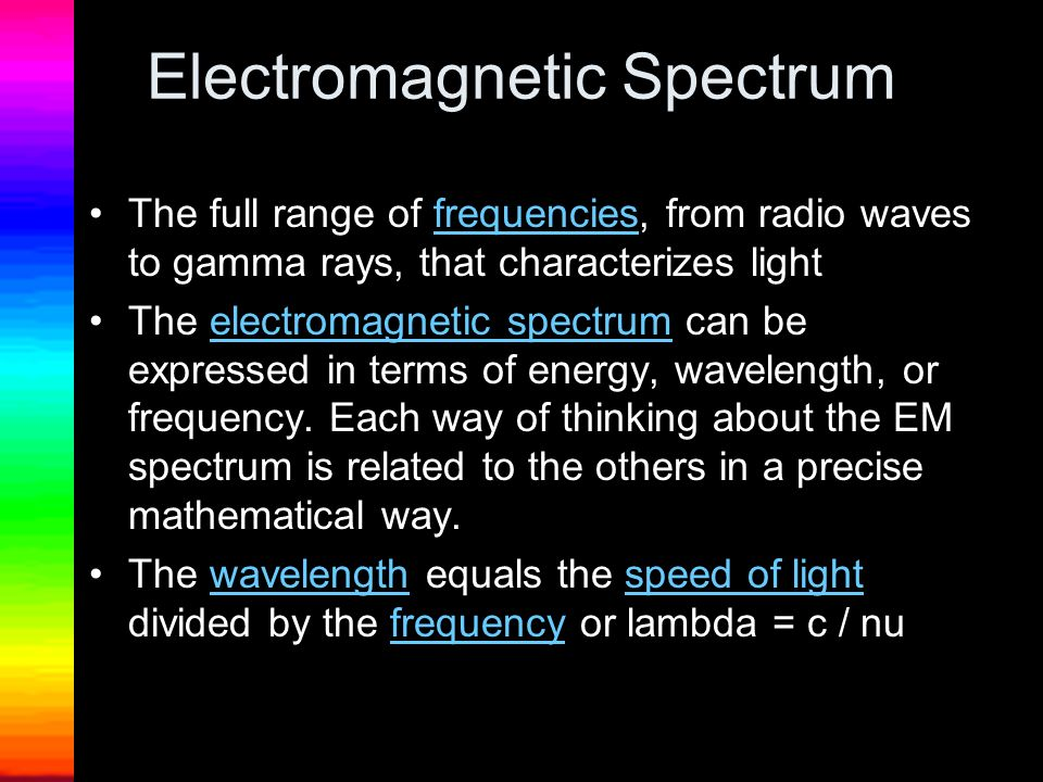Electromagnetic Spectrum The full range of frequencies, from radio waves to gamma rays, that characterizes lightfrequencies The electromagnetic spectr