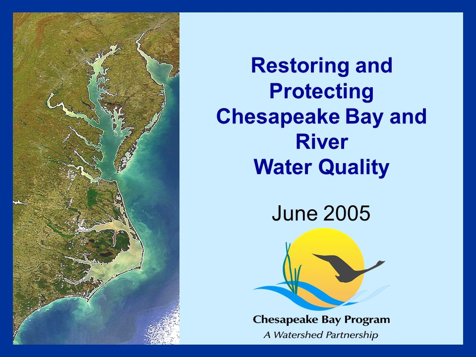 Restoring and Protecting Chesapeake Bay and River Water Quality June 2005