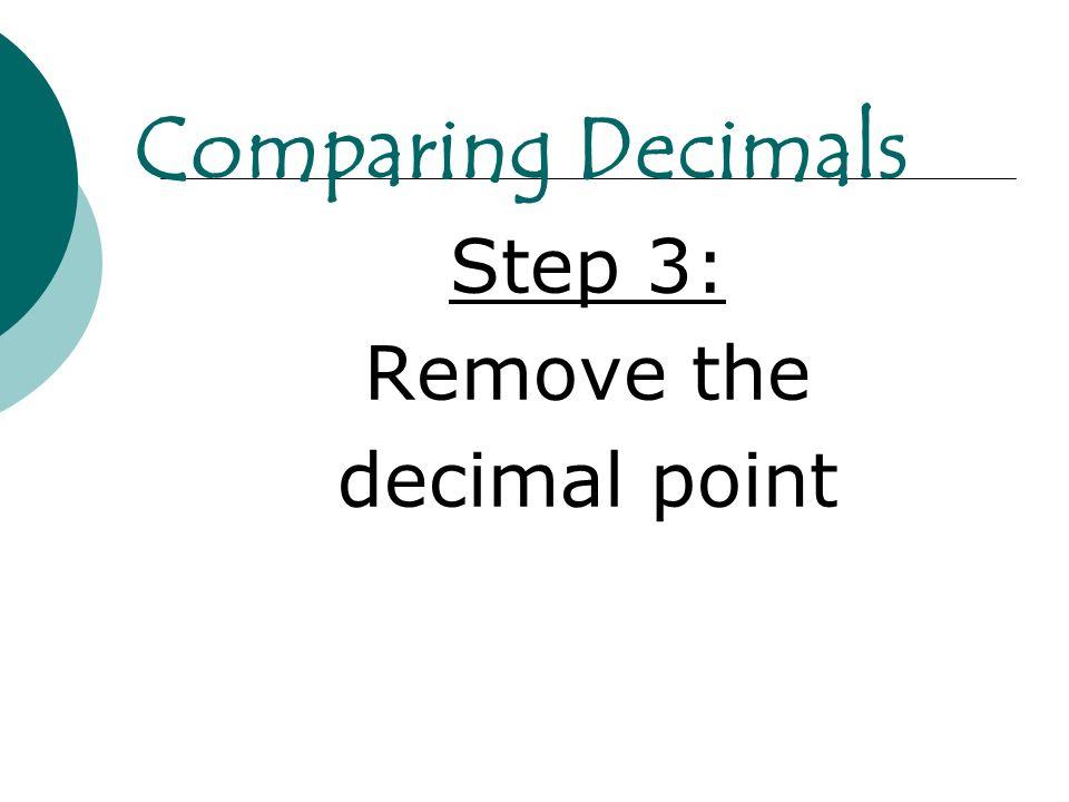 Step 3: Remove the decimal point Comparing Decimals