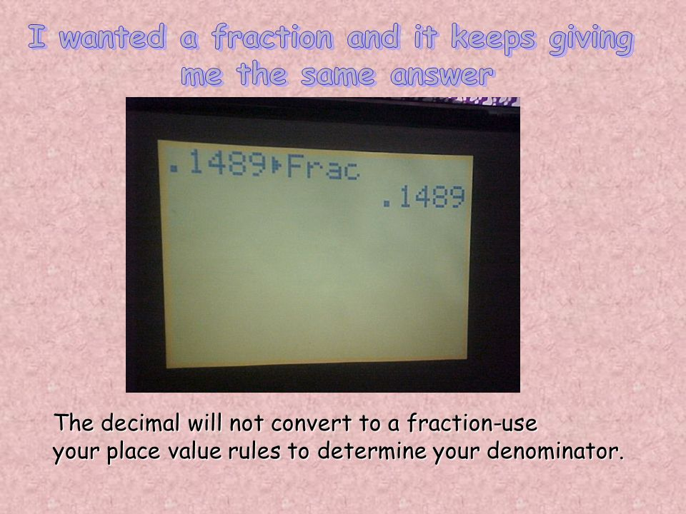 The decimal will not convert to a fraction-use your place value rules to determine your denominator.