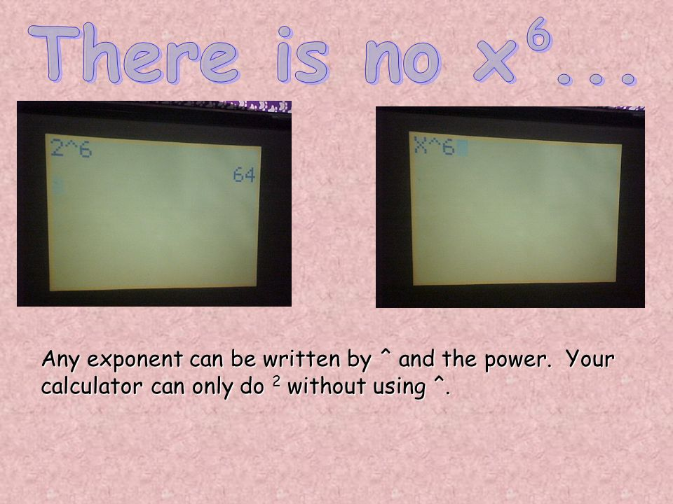Any exponent can be written by ^ and the power. Your calculator can only do 2 without using ^.