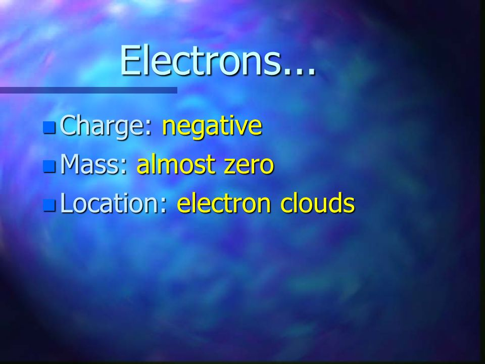 Neutrons... n Charge: n Charge: none n Mass: n Mass: 1 amu (atomic mass unit) n Location: n Location: Nucleus