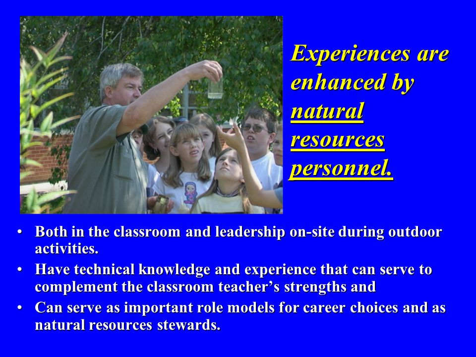 Experiences are enhanced by natural resources personnel.