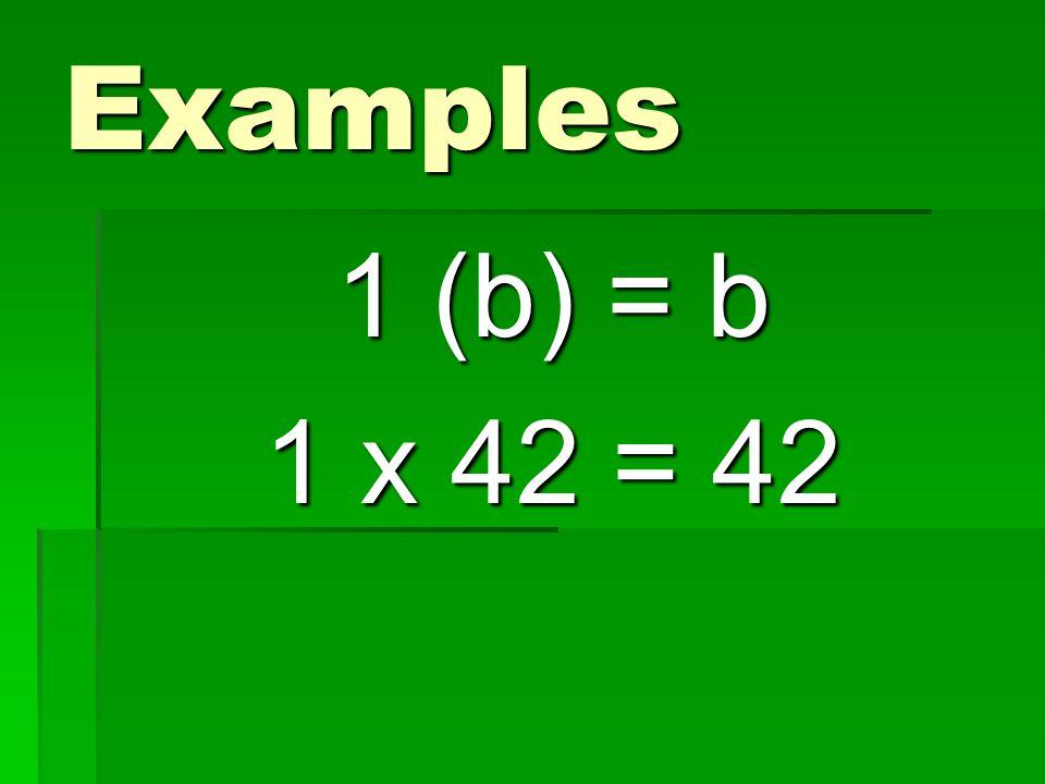 Examples 1 (b) = b 1 x 42 = 42