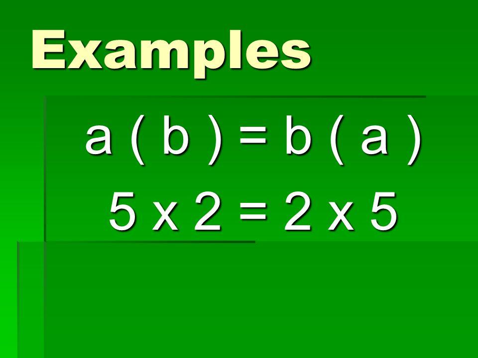 Examples a ( b ) = b ( a ) 5 x 2 = 2 x 5