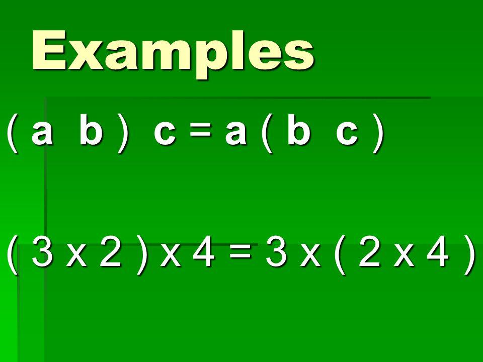 Examples ( a b ) c = a ( b c ) ( 3 x 2 ) x 4 = 3 x ( 2 x 4 )