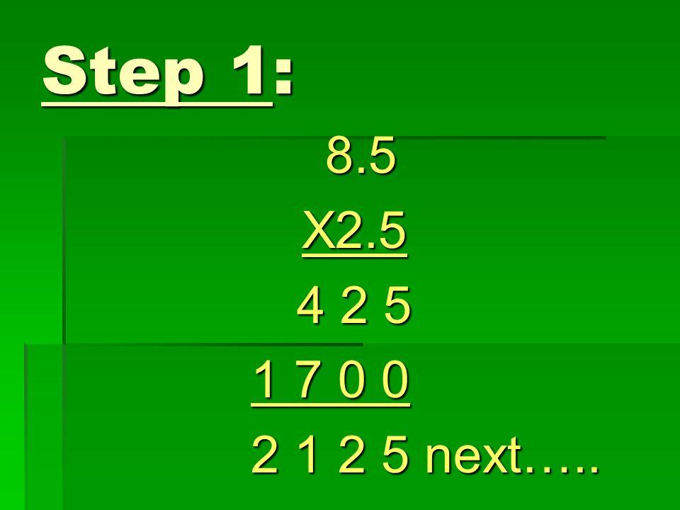 Step 1: 8.5 X2.5 4 2 5 1 7 0 0 2 1 2 5 next…..