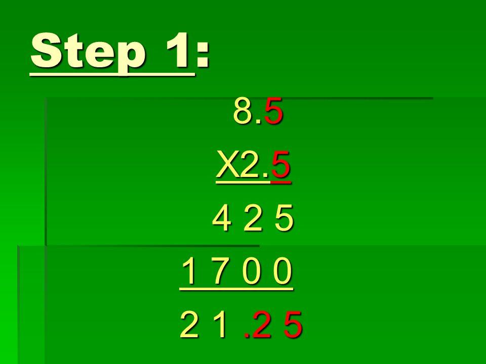 Step 1: 8.5 X2.5 4 2 5 1 7 0 0 2 1.2 5