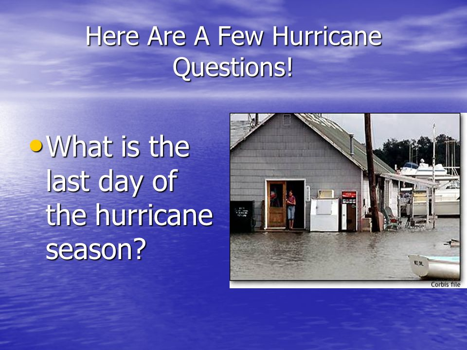 Here Are A Few Hurricane Questions! What is the last day of the hurricane season? What is the last day of the hurricane season?