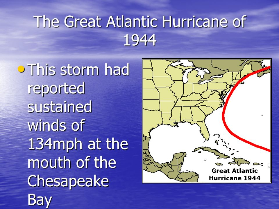 The Great Atlantic Hurricane of 1944 This storm had reported sustained winds of 134mph at the mouth of the Chesapeake Bay This storm had reported sust