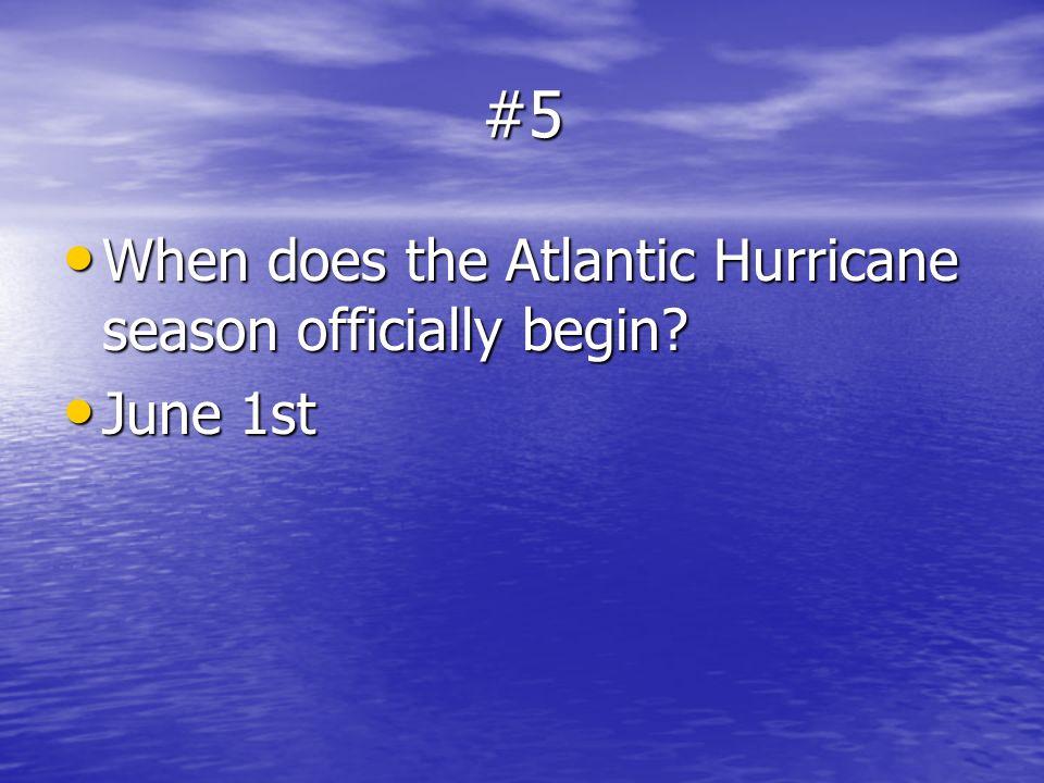 #5 When does the Atlantic Hurricane season officially begin? When does the Atlantic Hurricane season officially begin? June 1st June 1st