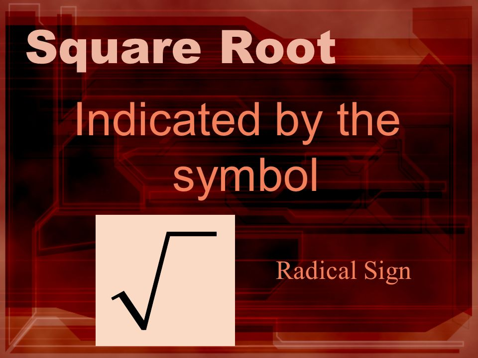 Square Root Indicated by the symbol Radical Sign