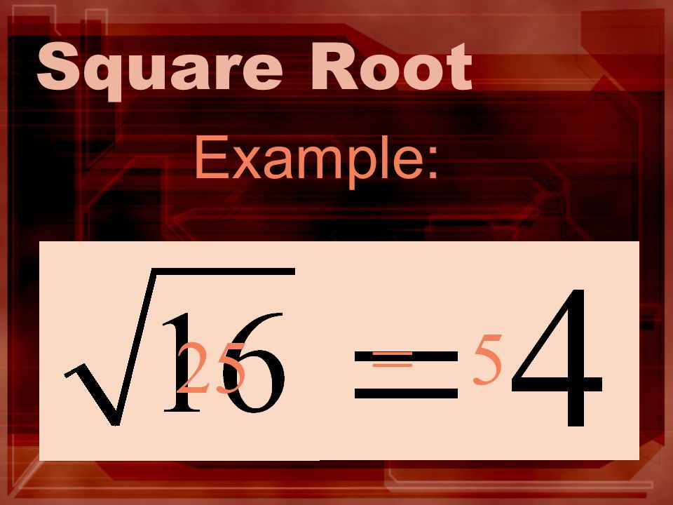 Square Root Example: 25 = 5