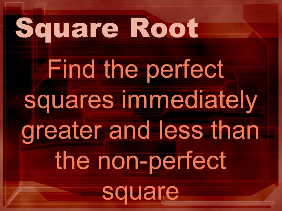 Square Root Find the perfect squares immediately greater and less than the non-perfect square
