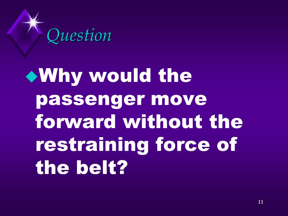 10 Question u What does a seatbelt do for a passenger when a car stops suddenly?