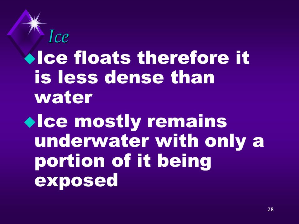 27 Density u Objects with densities less than 1.0 g/ml will float on water