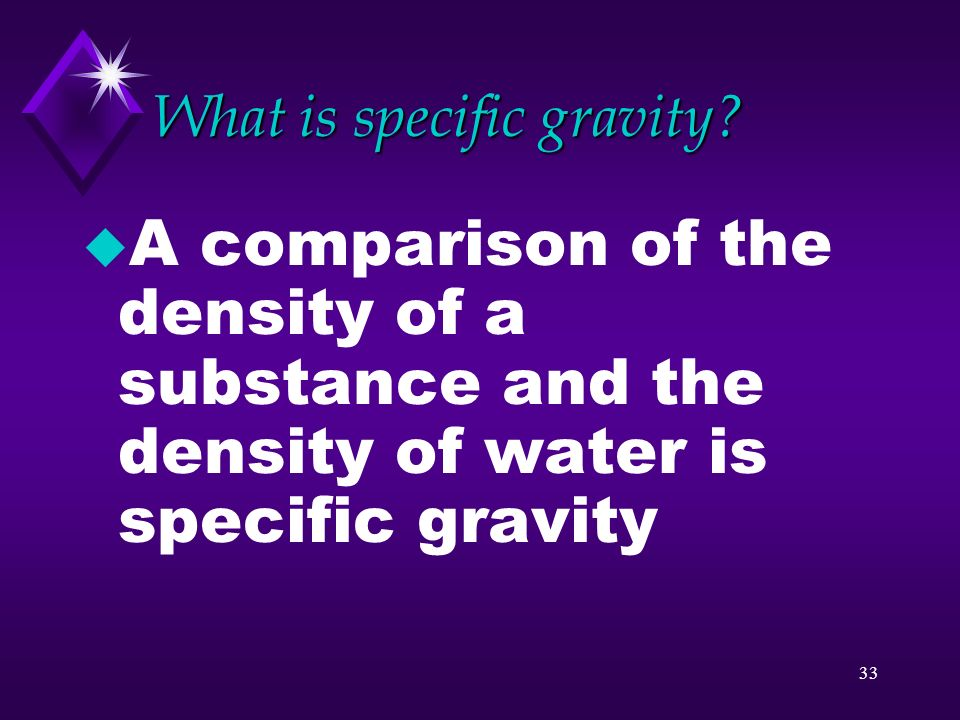 32 Calculation u If the density of a diamond is 3.5 g/cm 3, what would be the mass of a diamond whose volume is 0.5 cm 3 ?