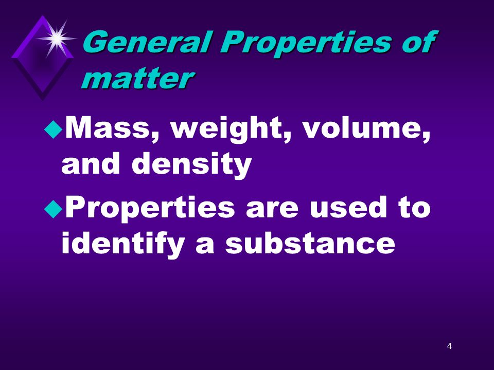 3 What are properties? u Characteristics used to describe an object u Ex: color, odor, shape, size, texture,hardness u video video