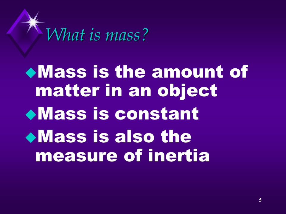 4 General Properties of matter u Mass, weight, volume, and density u Properties are used to identify a substance