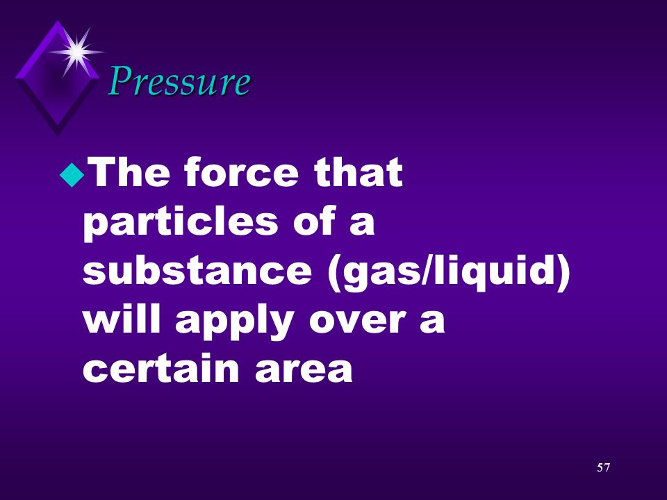 56 Question u How can you explain the fact that gas particles expand to fill space?