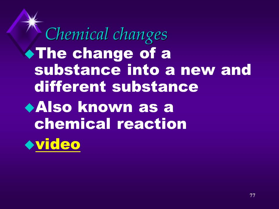 76 Chemical properties u Describe how a substance changes into new substances are chemical properties u Ex: flammability