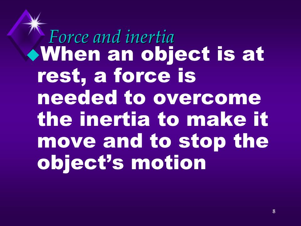 7 Questions u How is mass related to inertia? u Why are properties of an object important?