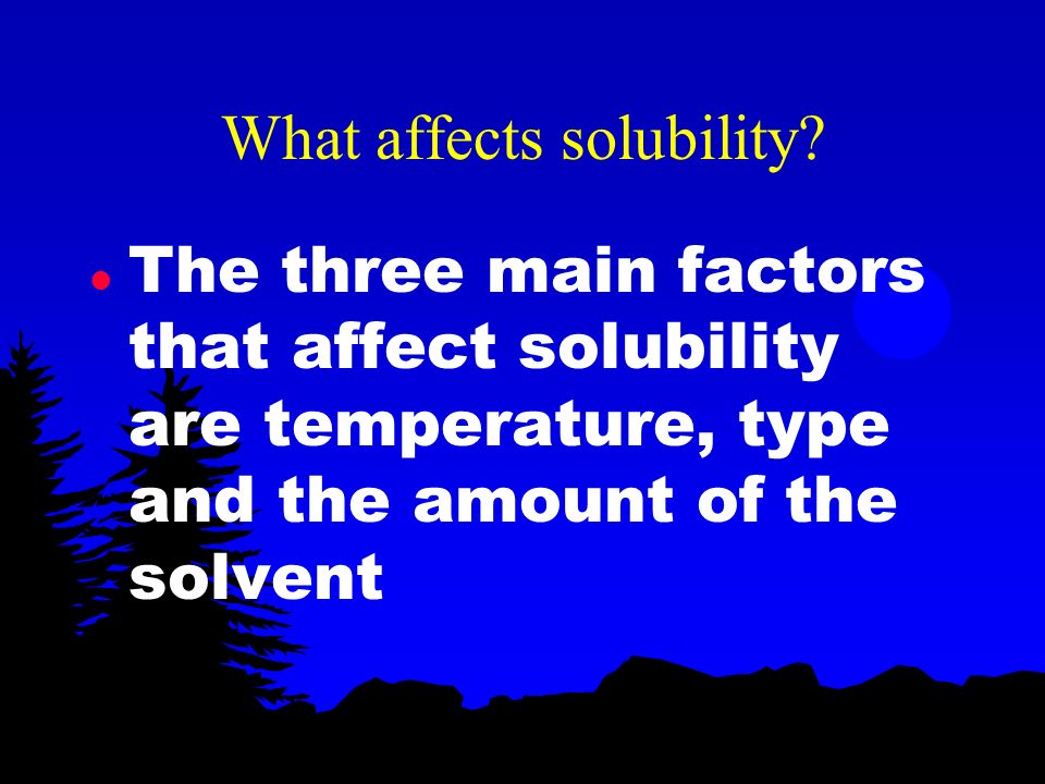Solubility l The measure of how much solute can be dissolved in a solvent is solubility