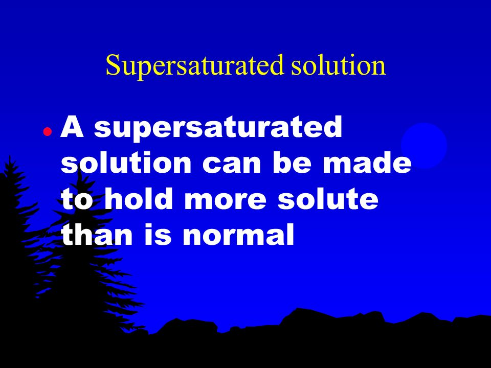 Types of solutions l A saturated solution contains all the solute it can possibly hold l An unsaturated solution contains less solute that is possible