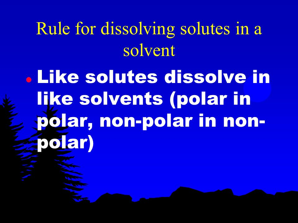 Polar vs. non-polar l A polar molecule has oppositely charged ends (+ and -) l Non-polar molecules have the same charges on its ends