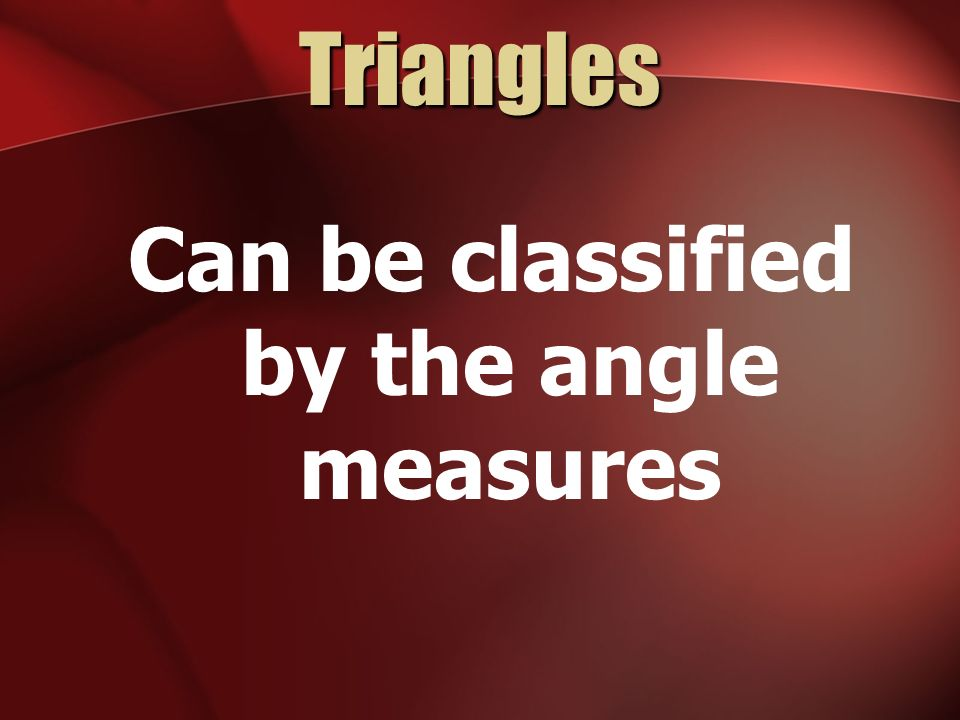 Triangles Can be classified by the angle measures