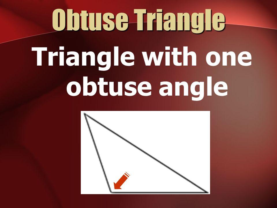 Obtuse Triangle Triangle with one obtuse angle