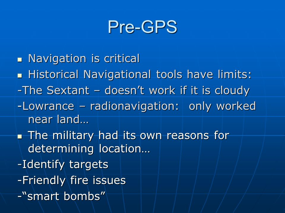 Pre-GPS Navigation is critical Navigation is critical Historical Navigational tools have limits: Historical Navigational tools have limits: -The Sexta